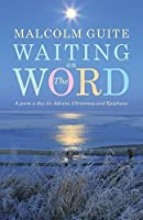 Waiting on the Word: A poem a day for Advent, Christmas and Epiphany by Malcolm Guite(2015-08-31)