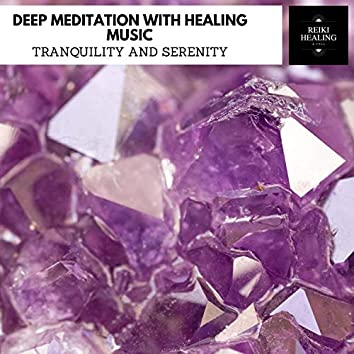 Deep Meditation With Healing Music - Tranquility And Serenity