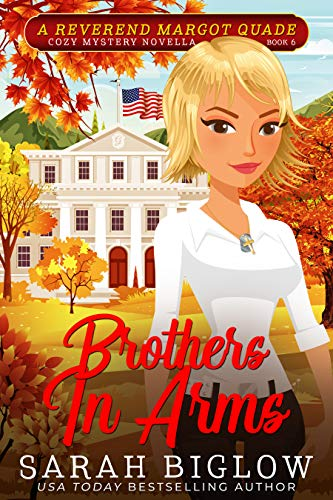 Brothers In Arms: (A Christian Cozy Mystery) (Reverend Margot Quade Cozy Mysteries Book 6) by [Sarah Biglow]