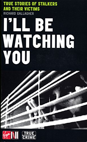 I'll Be Watching You: True Stories of Stalkers and Their Victims (Sport) (English Edition)