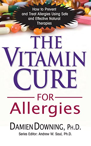 The Vitamin Cure for Allergies: How to Prevent and Treat Allergies...