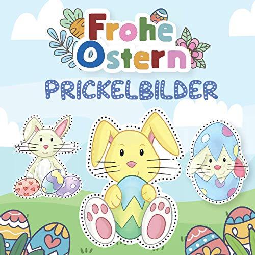 Frohe Ostern Prickelbilder: 40 Lustige Prickelbilder für Mädchen und Jungen ab 3 Jahren - Malen, Prickeln und Ausschneiden – Bastelspaß garantiert!
