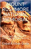 Mount Rushmore National Memorial: (With Biographies of 4 USA President) (Illustrated Edition)