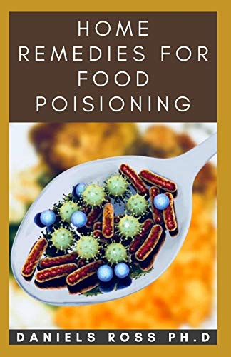 HOME REMEDIES FOR FOOD POISIONING: Comprehensive Guide on Home and First Aid Remedy For Food Poisoning
