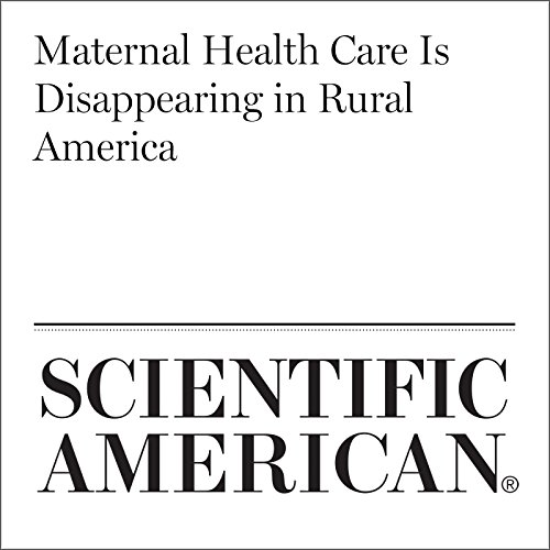 Maternal Health Care Is Disappearing in Rural America audiobook cover art