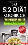 Das 5:2 Diät Kochbuch für Einsteiger & Profis: Endlich erfolgreich abnehmen und Fett verbrennen am Bauch. Intermittierendes Fasten, Intervallfasten ......