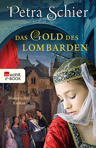 Das Gold des Lombarden: Historischer Roman (Die Lombarden-Reihe 1)