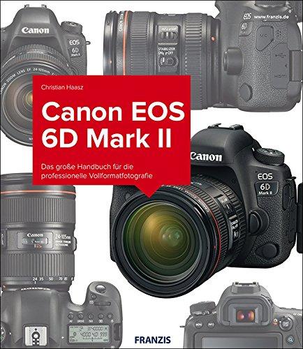 Kamerabuch Canon EOS 6D Mark II: Das große Handbuch für die professionelle Vollformatfotografie
