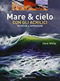 Mare & cielo con gli acrilici. Tecniche & ispirazione. Ediz. illustrata