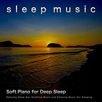 Sleep Music: Soft Piano for Deep Sleep, Relaxing Sleep Aid, Soothing Music and Relaxing Music For Sleeping