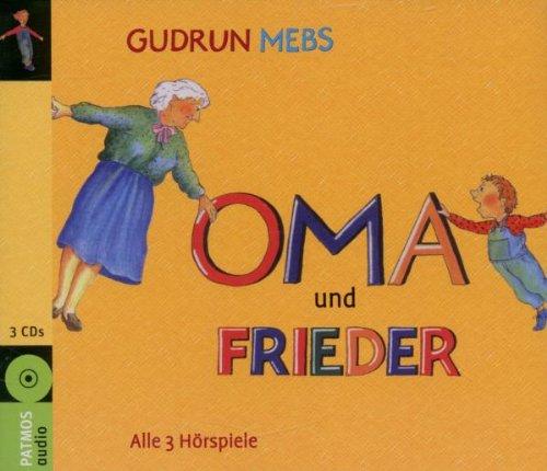 Oma und Frieder: Alle 3 Hörspiele (Oma, schreit der Frieder / Und wieder schreit der Frieder, Oma / Oma und Frieder - Jetzt schreien sie wieder)