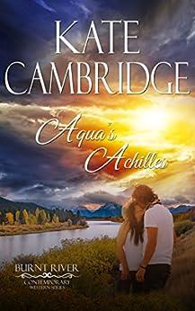 Aqua's Achilles: Contemporary Western Romance (Burnt River Contemporary Western Romance Book 3) by [Kate Cambridge, Burnt River, BRG Security]