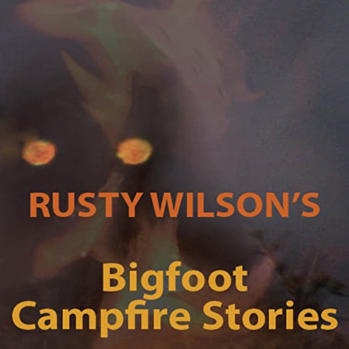Rusty Wilson's Bigfoot Campfire Stories audiobook cover art