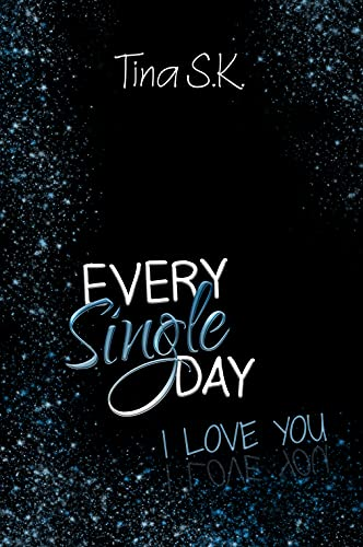 Every Single Day: I love you (Band 1) von [Tina S.K.]