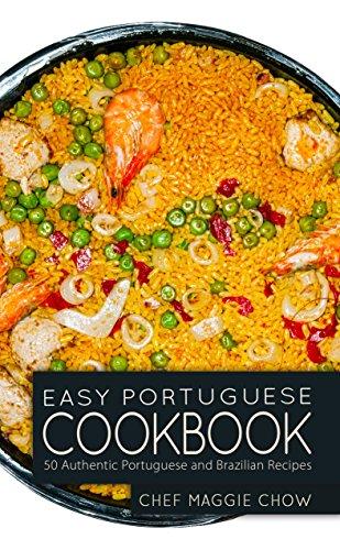 Easy Portuguese Cookbook: 50 Authentic Portuguese and Brazilian Recipes (Portuguese Cookbook, Portuguese Recipes, Portuguese Cooking, Brazilian Cookbook, Brazilian Recipes, Brazilian Cooking Book 1)
