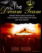 The Dream Team: Those who shall reign with Christ in the Kingdom of God on the earth