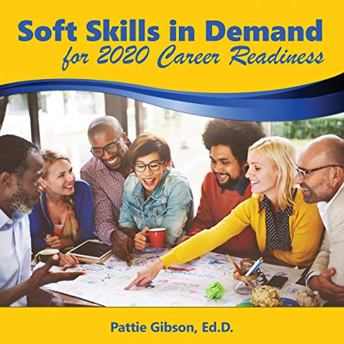 Soft Skills in Demand for 2020 Career Readiness Audiobook By Pattie Gibson Ed.D. cover art