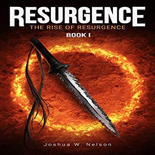 Resurgence     The Rise of Resurgence, Book I              By:                                                                                                                                 Joshua W. Nelson                               Narrated by:                                                                                                                                 Christopher James Mayer                      Length: 13 hrs and 10 mins     8 ratings     Overall 4.6