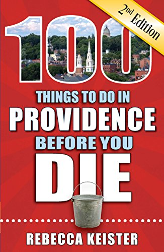 100 Things to Do in Providence Before You Die, 2nd Edition (100 Things to Do Before You Die)