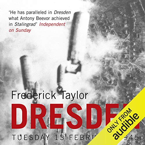 Dresden     Tuesday 13 February 1945              By:                                                                                                                                 Frederick Taylor                               Narrated by:                                                                                                                                 Sean Barrett                      Length: 18 hrs and 4 mins     61 ratings     Overall 4.5