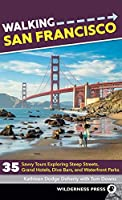 Walking San Francisco: 35 Savvy Tours Exploring Steep Streets, Grand Hotels, Dive Bars, and Waterfront Parks