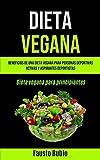 Dieta Vegana: Beneficios de una dieta vegana para personas deportivas activas y aspirantes deportistas (Dieta vegana para principiantes)