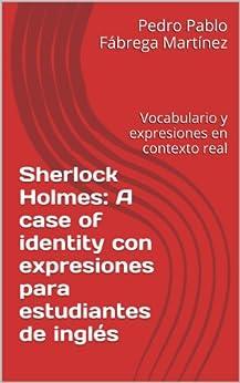 Sherlock Holmes: A case of identity con expresiones para estudiantes de inglés: Vocabulario y expresiones en contexto real (Libros para estudiantes de inglés Book 20) by [Pedro Pablo Fábrega Martínez, Arthr Conan Doyle]