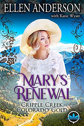 Mary's Renewal: A Clean Western Historical Romance Novel (Cripple Creek Colorado Gold Book 1)