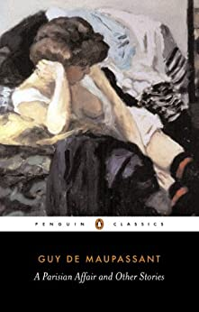 A Parisian Affair and Other Stories (Penguin Classics) by [Guy De Maupassant, Sian Miles]