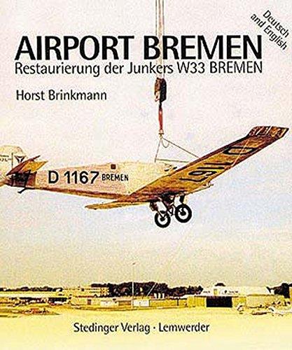 Airport Bremen - Restaurierung der Junkers W 33 - Bremen: Erinnerungen an den Atlantikflug der Bremen 1928
