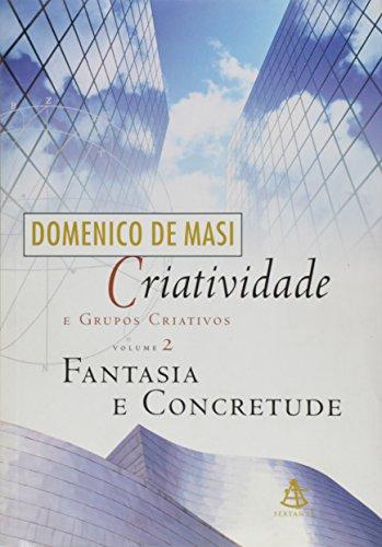 Criatividade E Grupos Criativos - Volume 2. Fantasia E Concretude