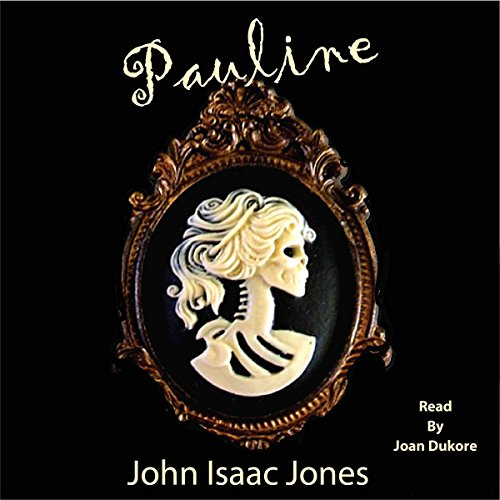 Pauline                   By:                                                                                                                                 John Isaac Jones                               Narrated by:                                                                                                                                 Joan Dukore                      Length: 1 hr     11 ratings     Overall 4.0