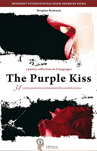 The Purple Kiss | Το Πορφυρό Φιλί | Le baiser pourpre | El beso púrpura | Der purpurrote Kuss: Erotic Poems in English, Greek, French, Spanish and German (iWrite eBooks Book 2015) (English Edition)