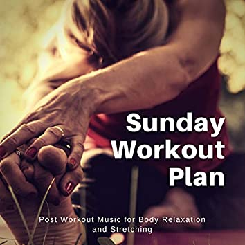 Sunday Workout Plan (Post Workout Music For Body Relaxation And Stretching)