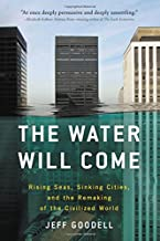 The Water Will Come: Rising Seas, Sinking Cities, and the Remaking of the Civilized World