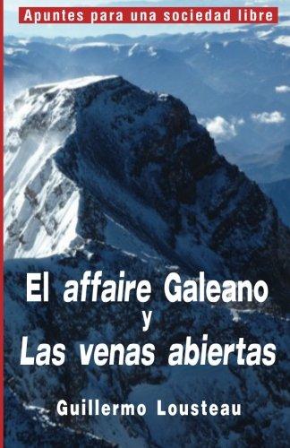 """El affaire Galeano y Las venas abiertas: A propósito de Eduardo Galeano y """"Las venas abiertas de América Latina"""": Volume 1 (Apuntes para una sociedad libre)"""