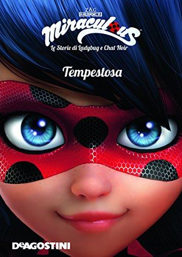 Tempestosa. Miraculous. Le storie di Ladybug e Chat Noir. Ediz. a colori