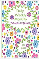 Daily, Weekly, Monthly Planner Organizer for Girls: 20__ Blank Colorful Daisy Time Management Book: January to December: For Academic Agenda: Logbook: Day Timer: For busy Girls on the go! Paperback