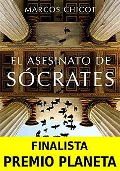 El Asesinato de Sócrates: Finalista Premio Planeta de [Marcos Chicot]