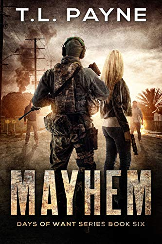 Mayhem: A Post Apocalyptic EMP Survival Thriller (Days of Want Series Book 6) by [T. L. Payne]