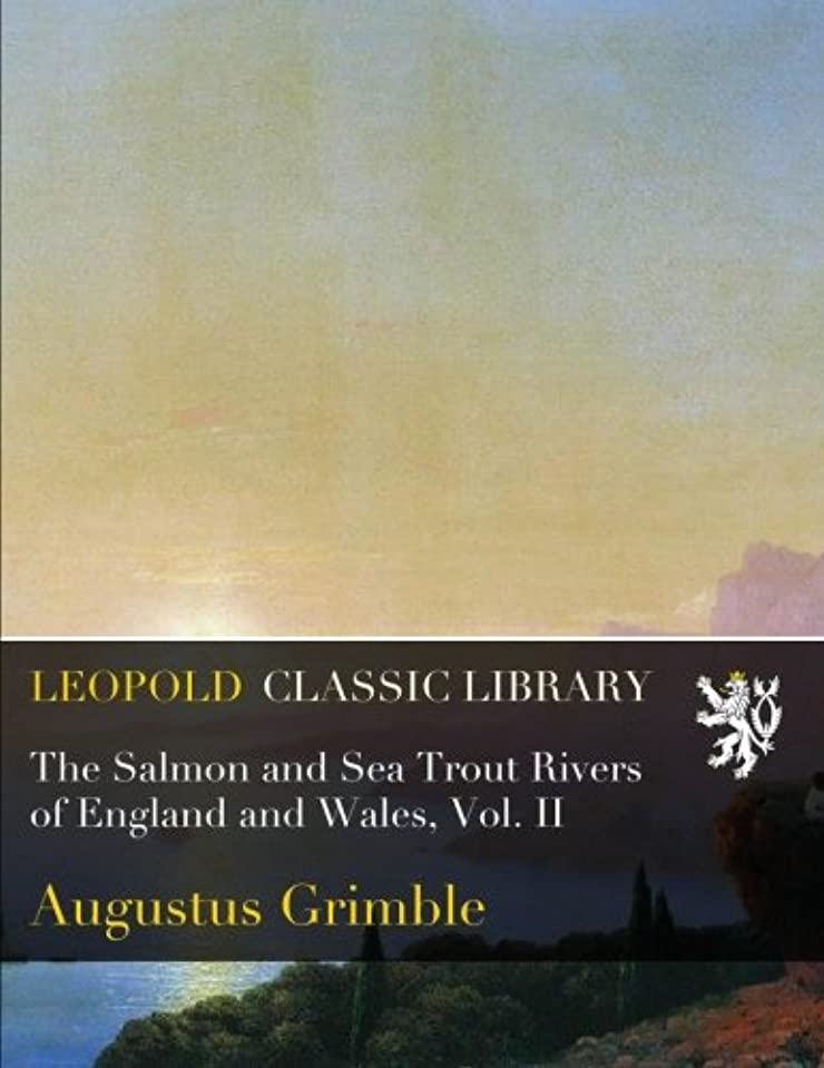 天井ジャニス初心者The Salmon and Sea Trout Rivers of England and Wales, Vol. II
