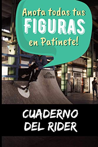 Cuaderno del Rider: Anota todas tus figuras en patinete para progresar   libro de entrenamiento de freestyle scootering   ejercicios de y aprendizaje ... chicas adolescentes adultos  IDEA DE REGALO