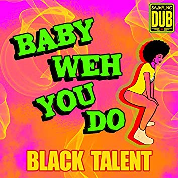 Baby Weh You Do (feat. Black Talent)