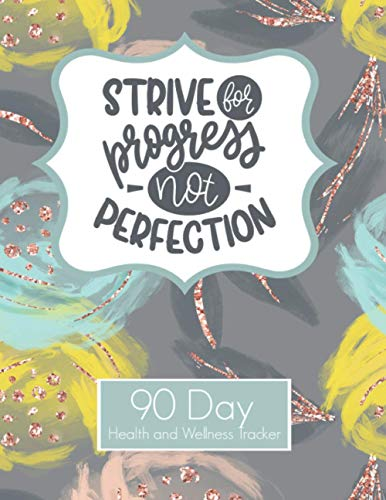 Strive For Progress Not Perfection 90 Day Health and Wellness Tracker: Weight Loss Tracker for Women | Goal Progress Tracker | Daily Food Habit Water ... Rep Strength Training and Cardio Log Book