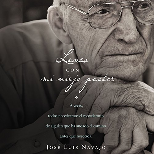 Lunes con mi viejo pastor [Mondays with My Old Pastor] Audiobook By José Luis Navajo cover art