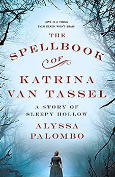 The Spellbook of Katrina Van Tassel: A Story of Sleepy Hollow by [Alyssa Palombo]
