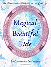 Magical Beautiful Ride: The Ultimate Guide to Manifesting the Love of Your Life (1)