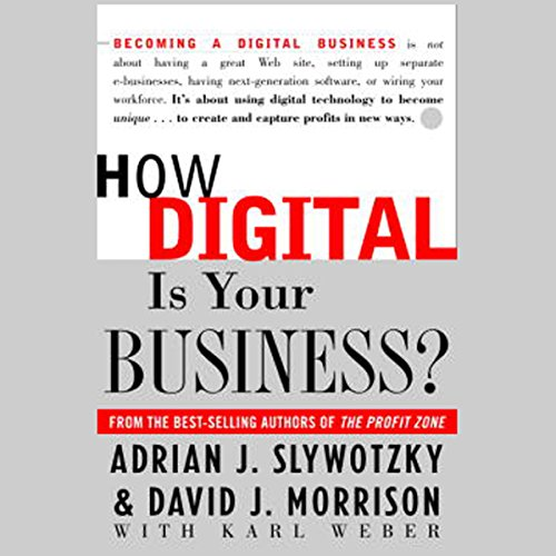 How Digital Is Your Business?                   By:                                                                                                                                 David J. Morrison,                                                                                        Karl Weber,                                                                                        Adrian J. Slywotzky                               Narrated by:                                                                                                                                 Adrian J. Slywotzky,                                                                                        David J. Morrison                      Length: 6 hrs     21 ratings     Overall 3.6