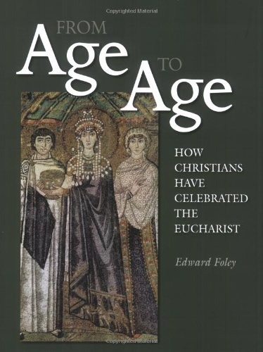 From Age to Age: How Christians Have Celebrated the Eucharist (Revised and Expanded Edition)
