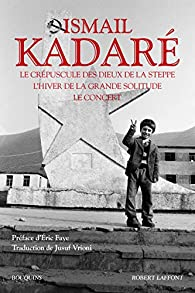 Le Crépuscule des dieux de la steppe - L'Hiver de la grande solitude - Le Concert par Ismaïl Kadaré